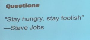 """""""Stay hungry, stay foolish."""" Quote from Steve Jobs."""